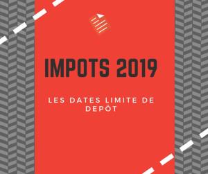 dates limites dépôt 2019  Impôts 2019: dates limites de dépôt dates limites depot 2019
